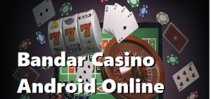 Bandar Casino Android Online