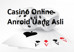 Casino Online Anroid Uang Asli